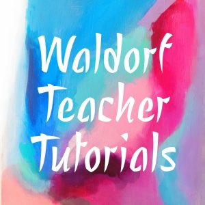 Waldorf Teacher Tutorials