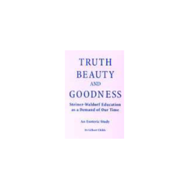 Truth, Beauty and Goodness: Steiner-Waldorf Education as a Demand of Our Time