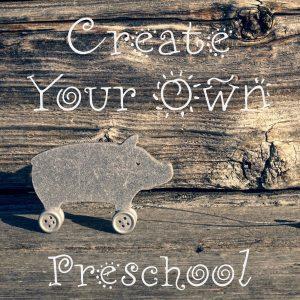 Create Your Own: Preschool